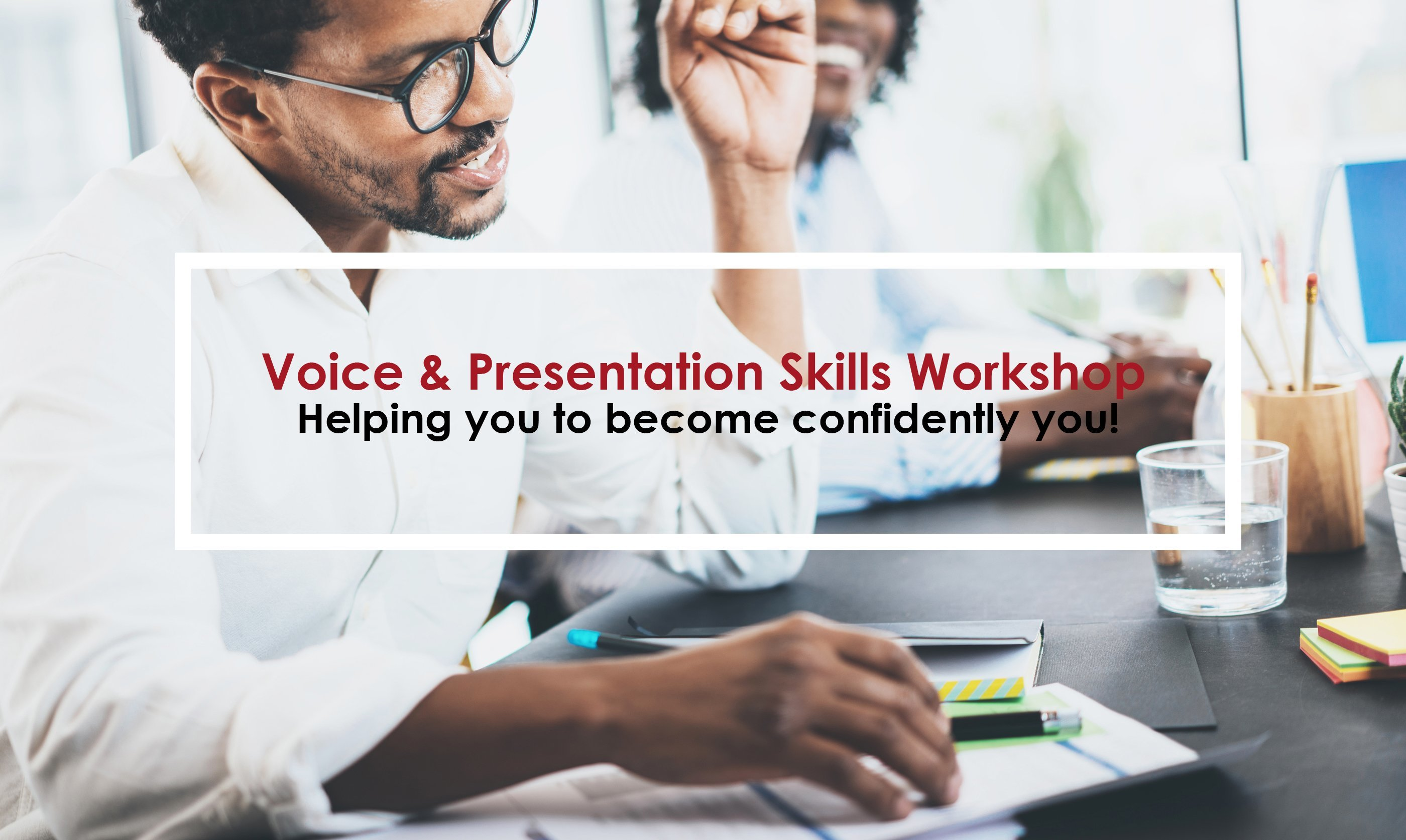 Voice and Presentation Skills Workshop - Helping you to become confidently you!